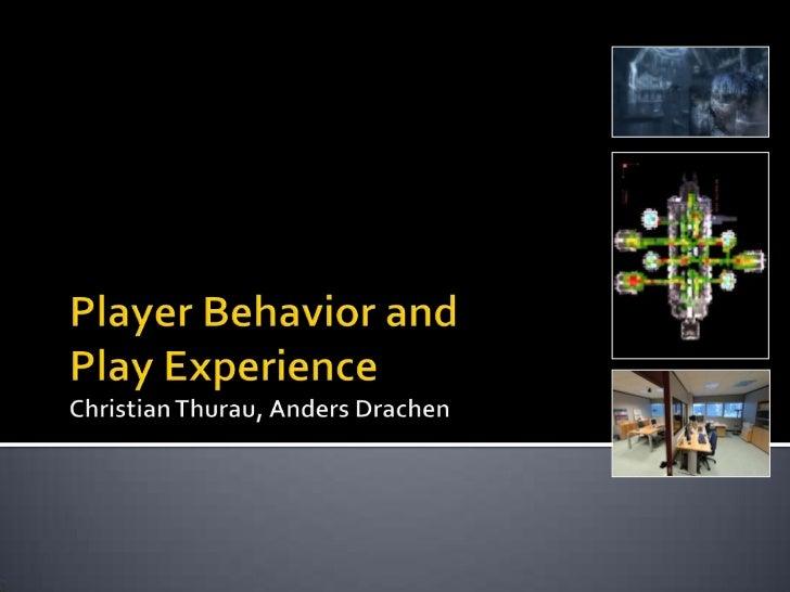 Player Behavior andPlay ExperienceChristian Thurau, Anders Drachen<br />