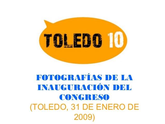 FOTOGRAFÍAS DE LA INAUGURACIÓN DEL CONGRESO (TOLEDO, 31 DE ENERO DE 2009)