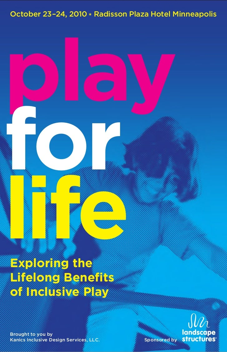 October 23–24, 2010 * Radisson Plaza Hotel Minneapolis     play for life Exploring the Lifelong Benefits of Inclusive Play...