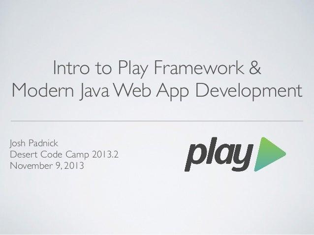 Intro to Play Framework &  Modern Java Web App Development Josh Padnick  Desert Code Camp 2013.2  November 9, 2013