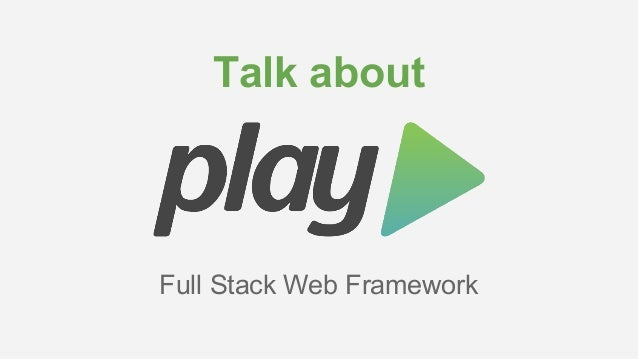 Talk about  Full Stack Web Framework