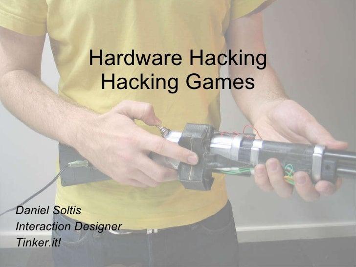 Hardware Hacking Hacking Games Daniel Soltis Interaction Designer Tinker.it!