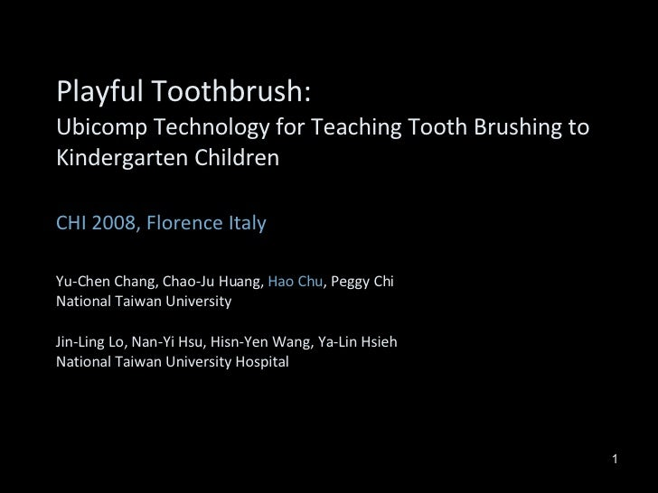 Playful Toothbrush:  Ubicomp Technology for Teaching Tooth Brushing to Kindergarten Children CHI 2008, Florence Italy Yu-C...