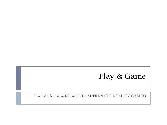 Play & GameVoorstellen masterproject : ALTERNATE REALITY GAMES