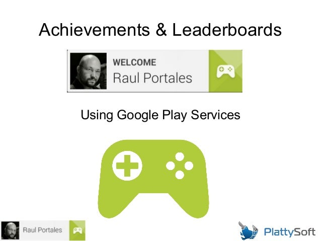 Achievements & Leaderboards  Using Google Play Services