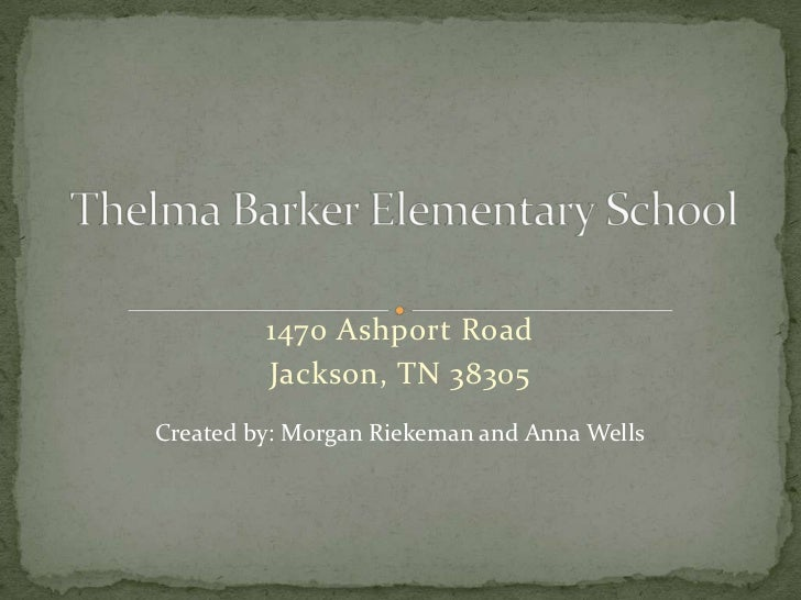 1470 Ashport Road<br />Jackson, TN 38305<br />Thelma Barker Elementary School<br />Created by: Morgan Riekeman and Anna We...