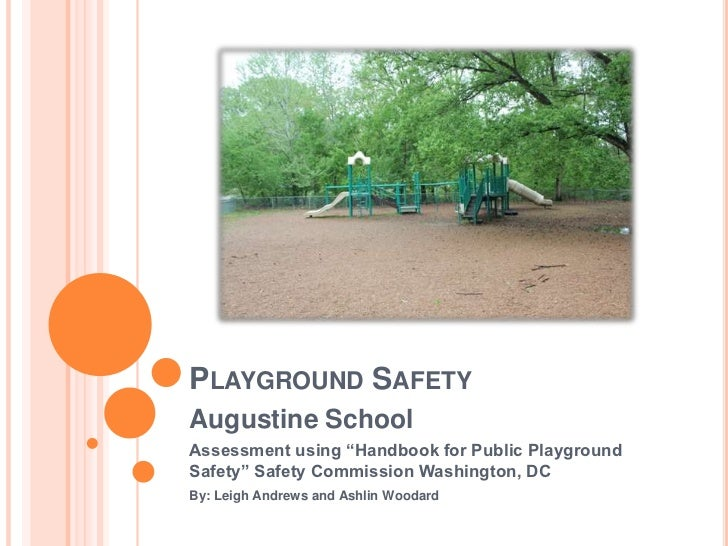 "Playground Safety<br />Augustine School<br />Assessment using ""Handbook for Public Playground Safety"" Safety Commission Wa..."