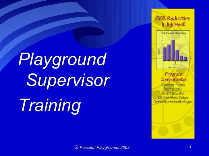 Playground SupervisorTraining       c Peaceful Playgrounds 2002   1