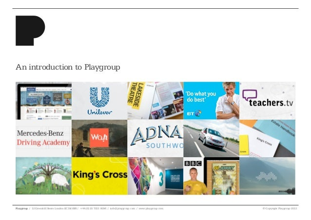 An introduction to PlaygroupPlaygroup / 12 Greenhill Rents London EC1M 6BN / +44 (0) 20 7251 8096 / info@playgroup.com / w...