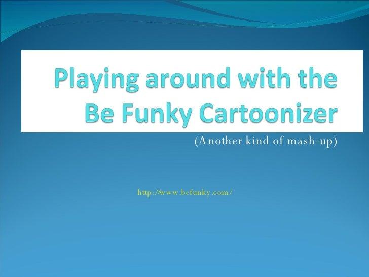 Playing around with Be Funky Cartoonizer
