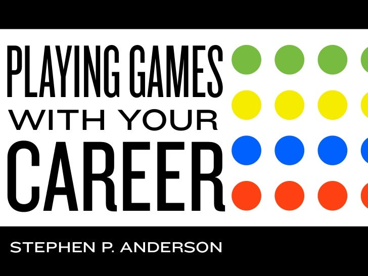 PLAYING GAMESWITH YOURCAREERSTEPHEN P. ANDERSON