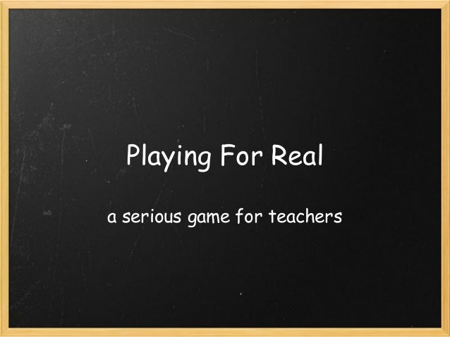 Playing For Real a serious game for teachers