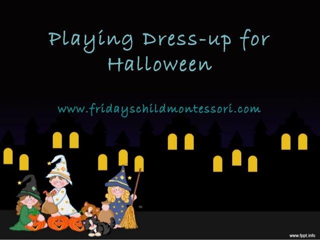 Playing Dress-up for     Halloweenwww.fridayschildmontessori.com