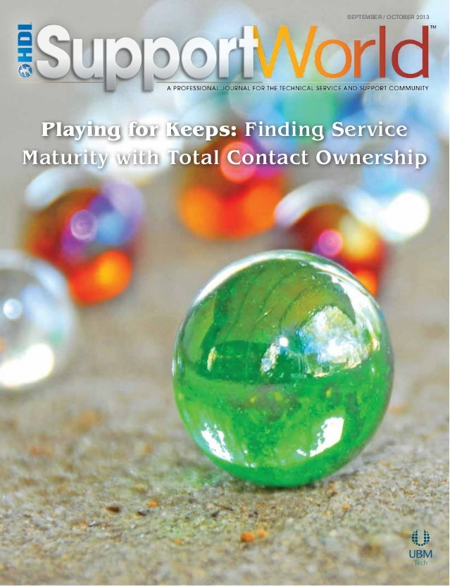 September / October 2013 Playing for Keeps: Finding Service Maturity with Total Contact Ownership