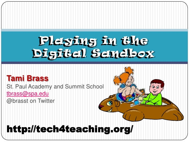 Playing in the Digital Sandbox<br />Playing in the Digital Sandbox<br />Tami Brass<br />St. Paul Academy and Summit School...
