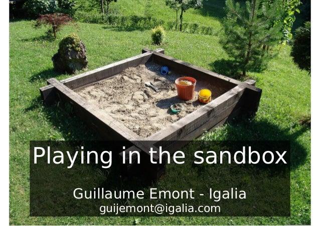 Playing in the sandbox Guillaume Emont - Igalia guijemont@igalia.com