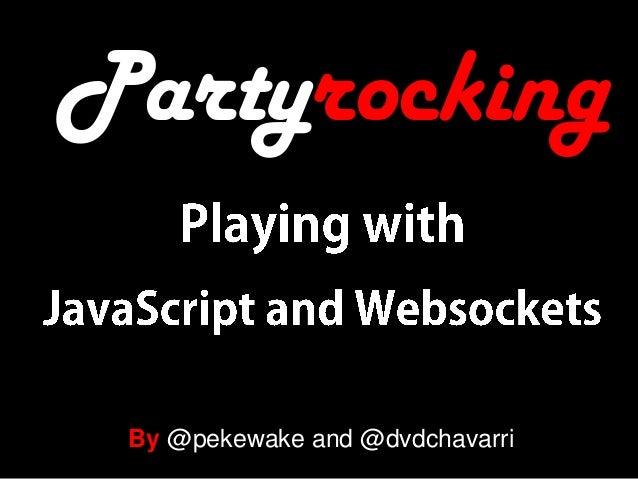 PartyRocking: Jugando con Javascript y Websockets