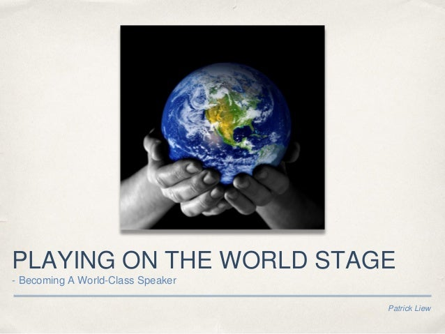 PLAYING ON THE WORLD STAGE - Becoming A World-Class Speaker Patrick Liew