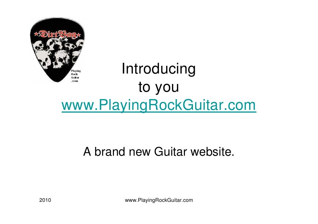 Introducing                  to you        www.PlayingRockGuitar.com            A brand new Guitar website.   2010        ...