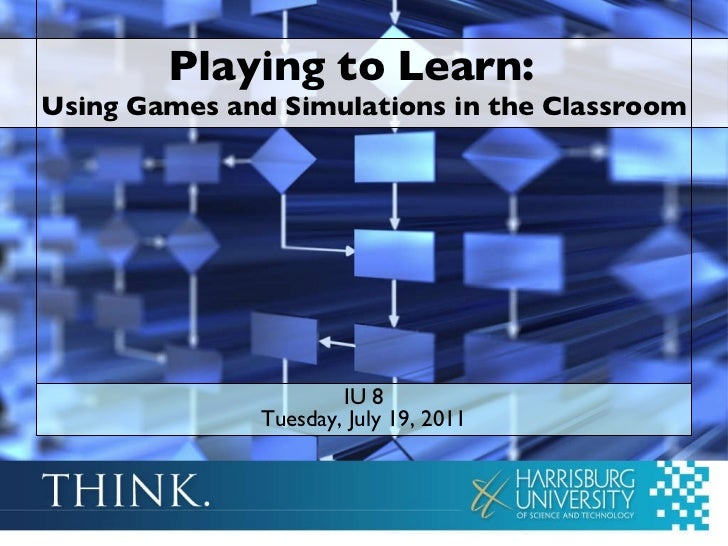 Playing to Learn:  Using Games and Simulations in the Classroom IU 8 Tuesday, July 19, 2011