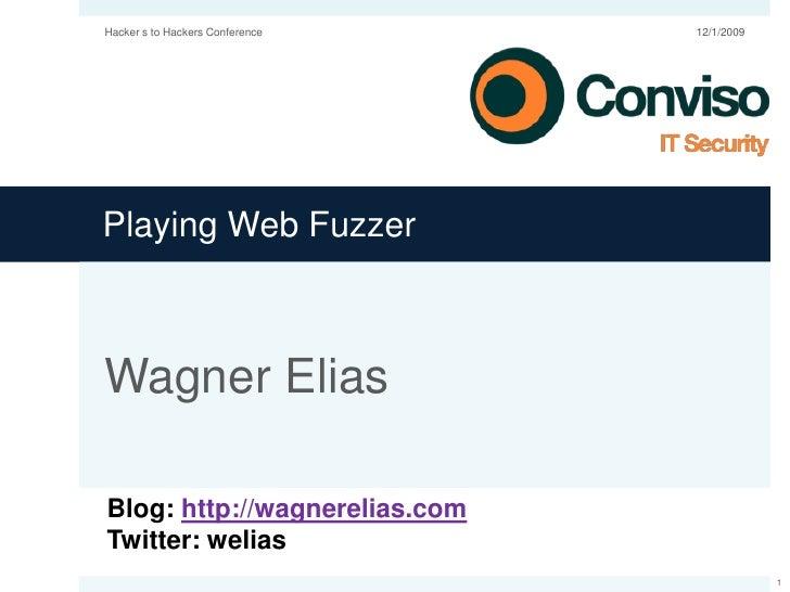 Playing Web Fuzzer<br />Wagner Elias<br />Blog: http://wagnerelias.com<br />Twitter: welias<br />12/1/2009<br />1<br />Hac...