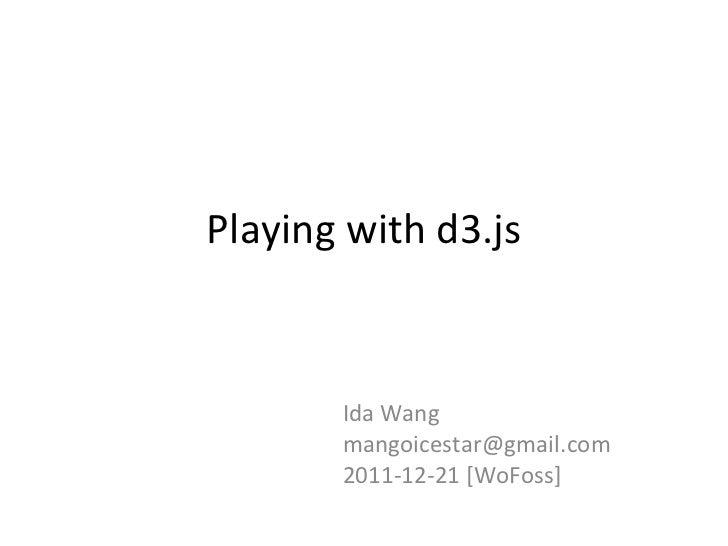 Playing with d3.js Ida Wang [email_address] 2011-12-21 [WoFoss]