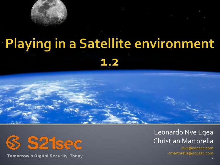 Playing in a Satellite environment 1.2<br />Leonardo Nve Egea<br />Christian Martorella<br />lnve@s21sec.com<br />cmartore...