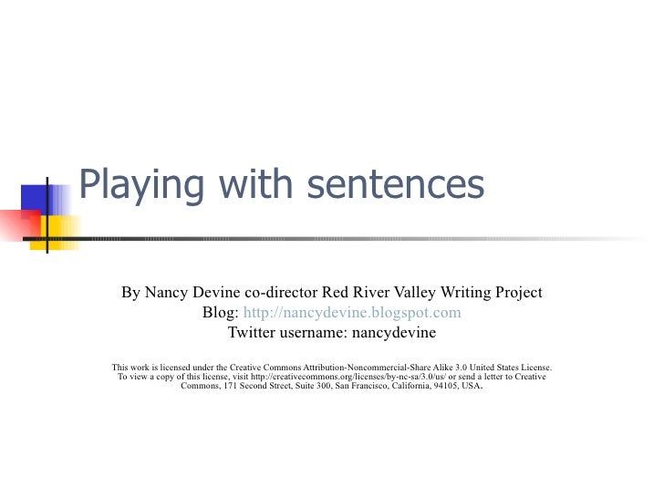 Playing with sentences By Nancy Devine co-director Red River Valley Writing Project Blog:  http://nancydevine.blogspot.com...