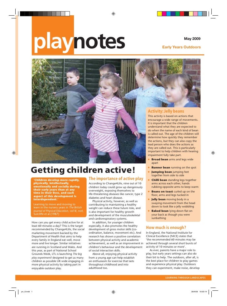 active play in the early years Physical activity in early childhood primarily involves active games and the  children's ability to move freely and explore their environment.