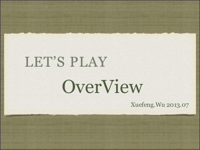 LET'S PLAY  OverView Xuefeng.Wu 2013.07