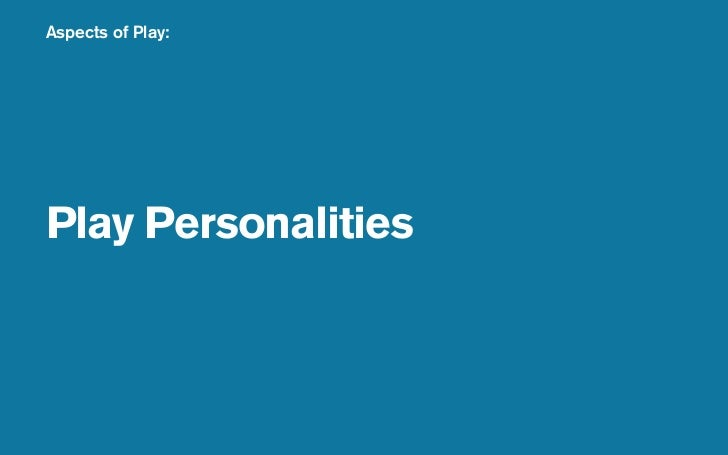 Aspects of Play:     Play Personalities