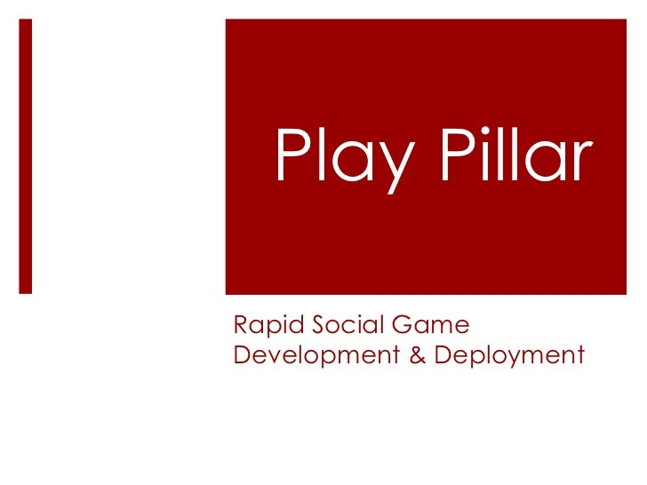Play Pillar<br />Rapid Social Game Development & Deployment<br />