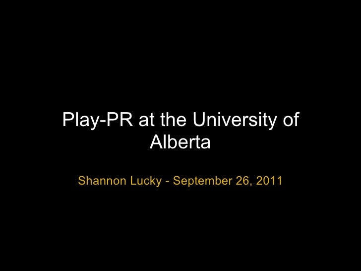 Play-PR at the University of Alberta Shannon Lucky - September 26, 2011