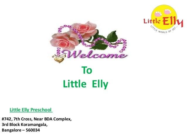 To Little Elly Little Elly Preschool #742, 7th Cross, Near BDA Complex, 3rd Block Koramangala, Bangalore – 560034