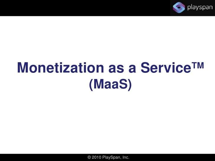 Monetization as a ServiceTM<br />(MaaS) <br />