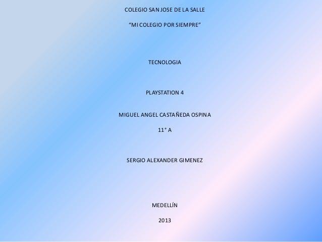 """COLEGIO SAN JOSE DE LA SALLE   """"MI COLEGIO POR SIEMPRE""""         TECNOLOGIA        PLAYSTATION 4MIGUEL ANGEL CASTAÑEDA OSPI..."""