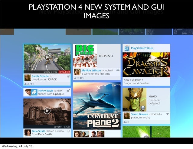 New PlayStation 4 system and GUI images PLAYSTATION 4 NEW SYSTEM AND GUI IMAGES Wednesday, 24 July 13