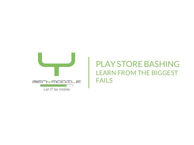 PLAY STORE BASHING LEARN FROM THE BIGGEST FAILS