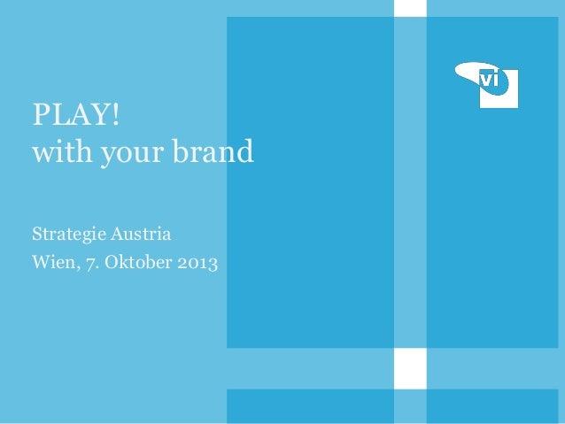 PLAY! with your brand Strategie Austria Wien, 7. Oktober 2013
