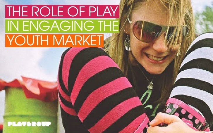 THE ROLE OF PLAY IN ENGAGING THE YOUTH MARKET