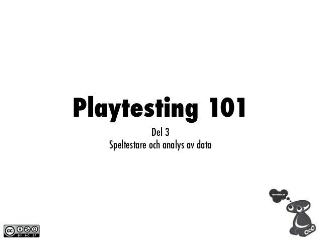 Playtesting 101                Del 3   Speltestare och analys av data
