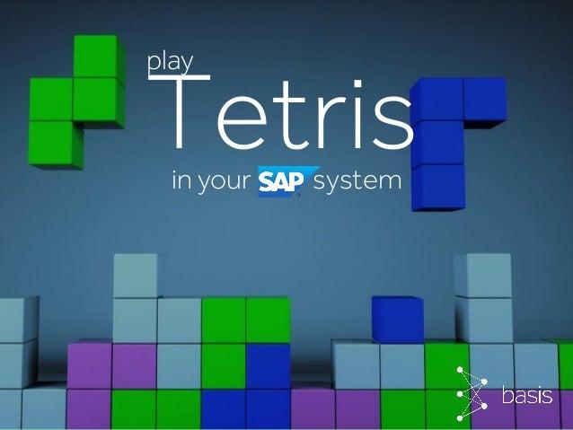 © Basis TechnologiesInternationa Tetris play in your SAP system
