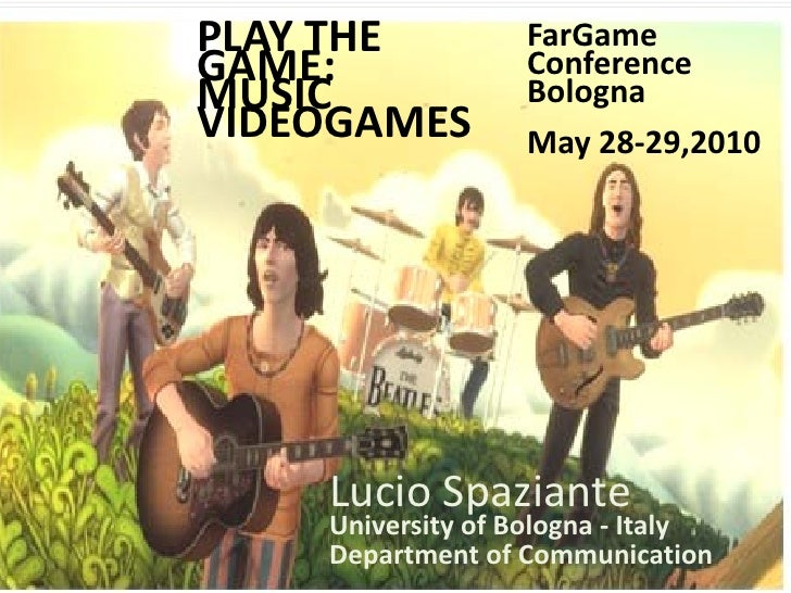 PLAY THE          FarGame GAME:             Conference MUSIC             Bologna VIDEOGAMES        May 28-29,2010         ...
