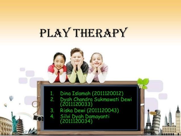 Play Therapy 1. Dina Islamah (2011120012) 2. Dyah Chandra Sukmawati Dewi (2011120033) 3. Riska Dewi (2011120043) 4. Silvi ...