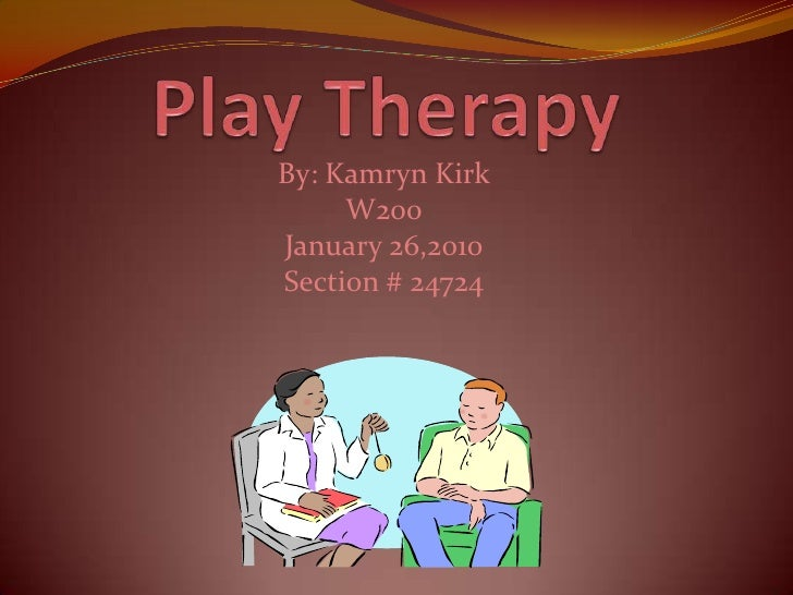 Play Therapy<br />By: Kamryn Kirk<br />W200<br />January 26,2010<br />Section # 24724<br />
