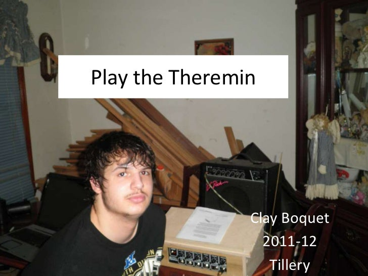 Play the Theremin                Clay Boquet                  2011-12                   Tillery