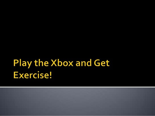 Play the xbox and get exercise!