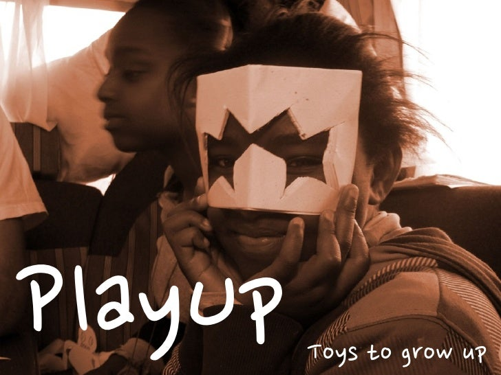 PlayUp, Toys to grow up