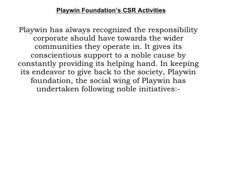 Playwin Foundation's CSR Activities Playwin has always recognized the responsibility corporate should have towards the wid...