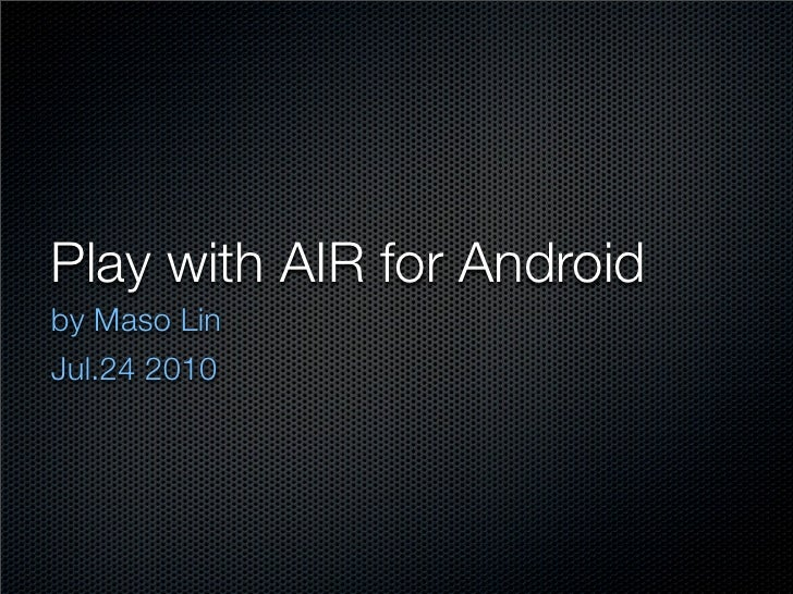 Play with AIR for Android by Maso Lin Jul.24 2010